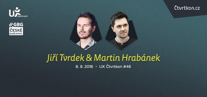 UX Čtvrtkon 48 - Jiří Tvrdek a Martin Hrabánek